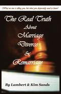 The Real Truth about Marriage, Divorce &; Remarriage