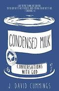 Condensed Milk: Conversations with God