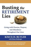 Busting the Retirement Lies: Living with Passion, Purpose, and Abundance Throughout Our Lives