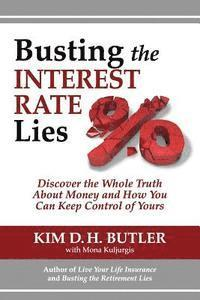 Busting the Interest Rate Lies: Discover the Whole Truth About Money and How You Can Keep Control of Yours
