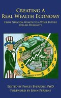 CREATING A REAL WEALTH ECONOMY: From Phantom Wealth to a Wiser Future for All Humanity