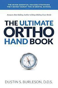The Ultimate Ortho Handbook: The 7 Essential Success Strategies They Never Taught You in Dental School