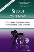 Shoot Your Novel: Cinematic Techniques to Supercharge Your Writing