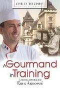 Child to Chef - Book 1: A Gourmand in Training