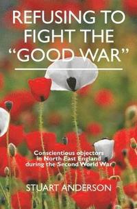 REFUSING TO FIGHT THE 'GOOD WAR'