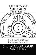 The Key of Solomon the King: (Clavicula Salomonis)