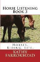 Horse Listening - Book 3: Horses. Riding. Life.