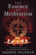 The Essence of Meditation: Advanced Practices for New and Experienced Meditators