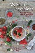 My Secret Ingredient: Over 120 delicious, healthy, achievable recipes