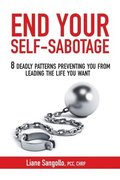 End Your Self-Sabotage: 8 Deadly Patterns Preventing You from Leading the Life You Want