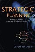 Strategic Planning: Process, Templates and Effective Implementation