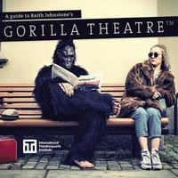 A Guide to Keith Johnstone's Gorilla Theatre