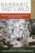 Barbaric Vast &; Wild: A Gathering of Outside &; Subterranean Poetry from Origins to Present