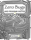 Zero Bugs and Program Faster