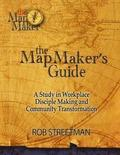The Map Maker's Guide: A Study in Workplace Disciple Making and Community Transformation