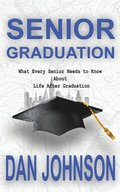 Senior Graduation: What Every Senior Needs to Know About Life After Graduation