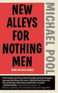 New Alleys for Nothing Men: Noir Stories