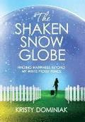 The Shaken Snow Globe: Finding Happiness Beyond My White Picket Fence