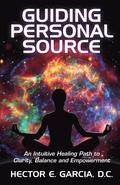 Guiding Personal Source: An Intuitive Healing Path to Clarity, Balance and Empowerment