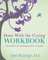 Done With The Crying WORKBOOK: for Parents of Estranged Adult Children