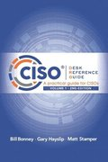 CISO Desk Reference Guide: A Practical Guide for CISOs