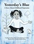 Yesterday's Blue: A Story about Childhood Depression