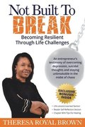 Not Built To Break: Becoming Resilient Through Life Challenges