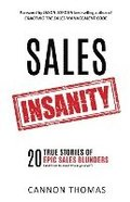 Sales Insanity: 20 True Stories of Epic Sales Blunders (and How to Avoid Them Yourself)