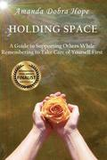 Holding Space: A Guide to Supporting Others While Remembering to Take Care of Yourself First