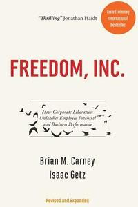 Freedom, Inc.: How Corporate Liberation Unleashes Employee Potential and Business Performance
