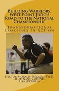 Building Warriors: West Point Judo's Road to the National Championship: Transformational Coaching In Action
