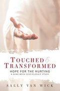 Touched and Transformed: Hope for the Hurting: A Nine-Week Discipleship Study