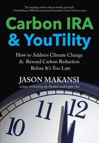Carbon IRA & Youtility: How to Address Climate Change & Reward Carbon Reduction Before It's Too Late