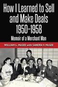 How I Learned To Sell and Make Deals, 1950-1958: Memoir of a Merchant Man