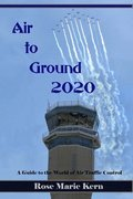 Air to Ground 2020: A Guide for Pilots to the world of Air Traffic Control