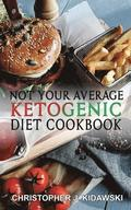 Not Your Average Ketogenic Diet Cookbook: 100 Delicious & (Mostly) Healthy Lectin-Free Keto Recipes!