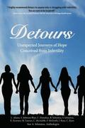 Detours: Unexpected Journeys of Hope Conceived from Infertility