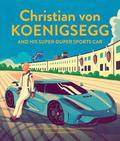 Christian von Koenigsegg and his super-duper sports car