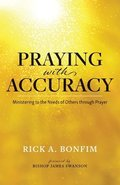 Praying with Accuracy: Ministering to the Needs of Others through Prayer
