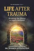 Life After Trauma: Breaking the Silence to Inspire Resilience