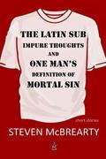 The Latin Sub: Impure Thoughts, and One Man's Definition of Mortal Sin