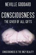 Neville Goddard - Consciousness; The Giver Of All Gifts