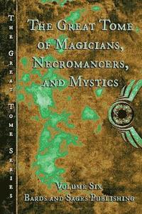 The Great Tome of Magicians. Necromancers, and Mystics
