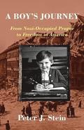 A Boy's Journey: From Nazi-Occupied Prague to Freedom in America