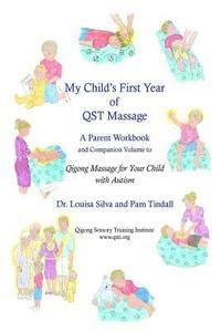 My Child's First Year of Qigong Massage: A Parent Workbook and Companion Volume to Qigong Massage for Your Child with Autism