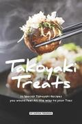Takoyaki Treats: 25 Special Takoyaki Recipes you would Feel All the Way to your Toes