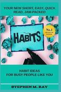 Habits: Your New Short, Easy, Quick Read, Jam-Packed Habit Ideas For Busy People Like You