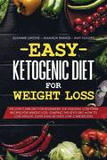 Easy Ketogenic Diet for Weight Loss: The low carb diet for beginners: the essential low carb recipes for weight loss. Starting the Keto diet: how to l