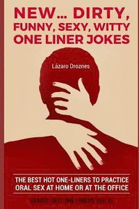 New...Dirty, Funny, Sexy, Witty One Liner Jokes: The best hot one liners to practice oral sex at home or at the office.