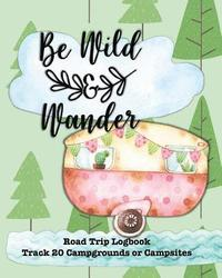 Be Wild & Wander: Glamping, Car Camping or RV Travel Logbook Track 20 Campground or Campsite Reservations and Amenities Adventurers Road